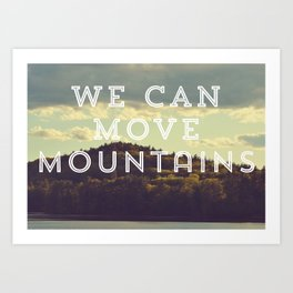 We Can Move Mountains Art Print