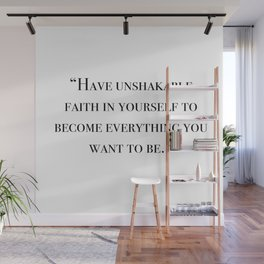 Have unshakable faith in yourself quote Wall Mural