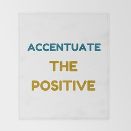 ACCENTUATE THE POSITIVE Throw Blanket