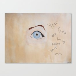 """Your eyes are burning holes through me.""  Canvas Print"