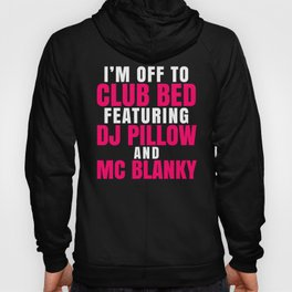 I'm Off to Club Bed Featuring DJ Pillow & MC Blanky (Dark) Hoody