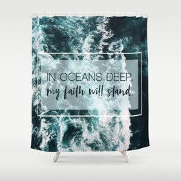 In Oceans Deep My Faith Will Stand Shower Curtain