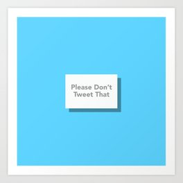 Please Don't Tweet That Art Print