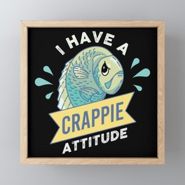 I Have A Crappie Attitude Funny Fish Fishing Gift Framed Mini Art Print