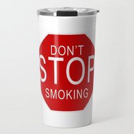 Don't Stop Smoking | Traffic Sign With Funny Quote For Those Friends Who Smoke All Sorts Of.. Travel Mug