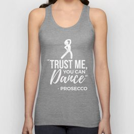 Funny Prosecco Trust Me You Can Dance  Unisex Tank Top