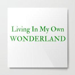 Living In My Own Wonderland in Green Metal Print