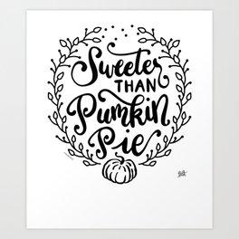Pumpkin Pie Quote Sweeter Than Pumpkin Pie Hand Lettered Art Print
