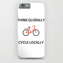 THINK GLOBALLY CYCLE LOCALLY iPhone Case