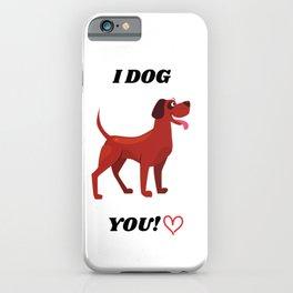I dog you!   Dogs   Dog   Dog Lover   Dog mom   Dog Dad   Animals Lover   Unisex   Tees   Large Size iPhone Case