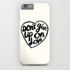Don't Give Up On Love iPhone 6s Slim Case