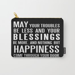 Irish Blessing..May your troubles be less Carry-All Pouch