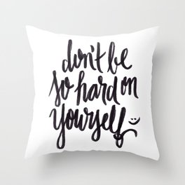 don't be so hard on yourself Throw Pillow