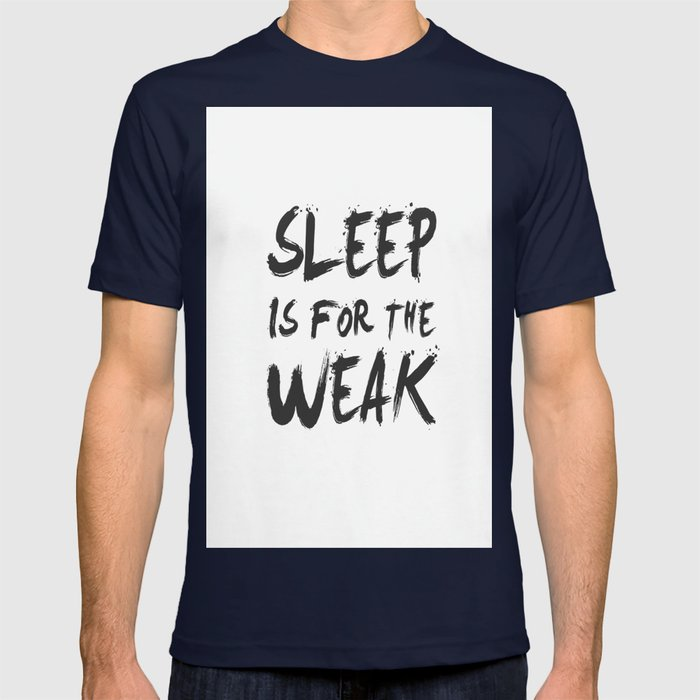 166c55546 Sleep Is for The Weak - Sassy - Typography T-shirt by yame | Society6
