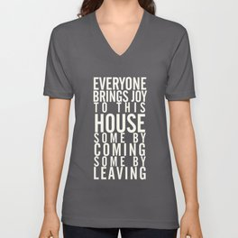 Home wall art typography quote, everyone brings joy to this house, some by coming, some by leaving Unisex V-Neck
