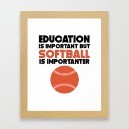 Education Is Important But Softball Is Importanter Framed Art Print