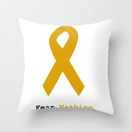 Fear Nothing: Gold Ribbon Awareness Throw Pillow