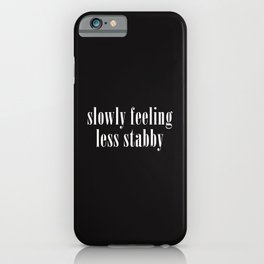 Slowly Feeling Less Stabby, Funny, Saying iPhone Case