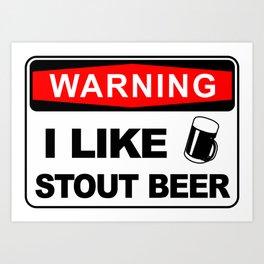 Warning, I like stout beer Art Print