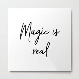 Magic Is Real Quote Metal Print