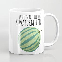 Well I'm Not Hiding A Watermelon... Coffee Mug