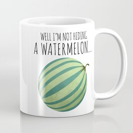 Well I'm Not Hiding A Watermelon... Coffee Mug