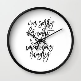 I'm Sorry For What I Said When I Was Hungry,Funny Quote,Inspirational Quote,Kitchen Decor Wall Clock