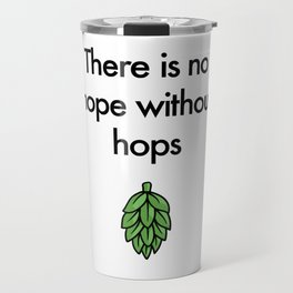There is no hope without hops Travel Mug