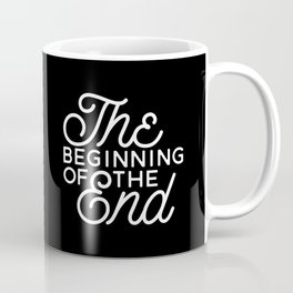 The Beginning Of The End Coffee Mug