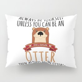 Otter Marten Always Be Yourself Funny Animal Pillow Sham