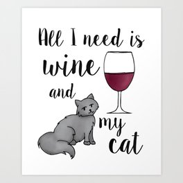 All I need is Wine and My Cat Art Print
