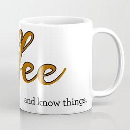 I Drink coffee and know things. Coffee Mug