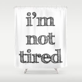 I'm not tired Shower Curtain