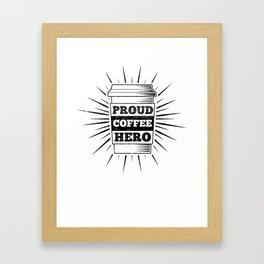 Proud Coffee Hero - Coffee Lover Gift Framed Art Print