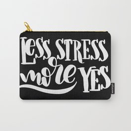 Less Stress, More Yes: black Carry-All Pouch
