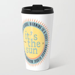 Its The Sun Travel Mug