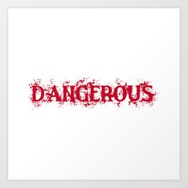 Dangerous Bloody Art Print