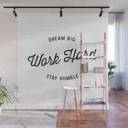 Dream Big. Work Hard. Stay Humble. Wall Mural
