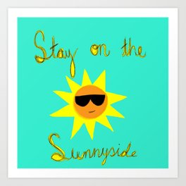 Stay on the Sunnyside Art Print