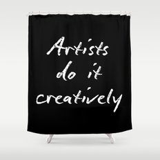 Artists Do It Creatively 2 Shower Curtain