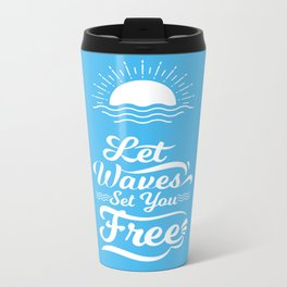 Let the Waves Set you Free Metal Travel Mug