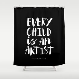 Every Child is an Artist Pablo Picasso black and white typography quote home room wall decor Shower Curtain
