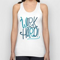 work hard Tank Tops featuring Work Hard! by Chelsea Herrick