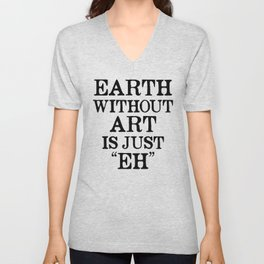 Earth Without Art is Just Eh Unisex V-Neck