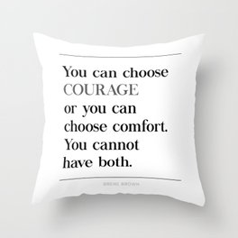 You Can Choose Courage or Comfort Brene Brown Quote, Daring Greatly Throw Pillow