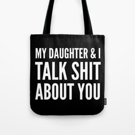 My Daughter & I Talk Shit About You (Black & White) Tote Bag