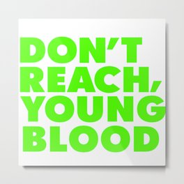 Dont reach young blood Metal Print