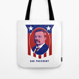 Teddy Roosevelt -- Our President Tote Bag
