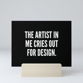 The artist in me cries out for design Mini Art Print
