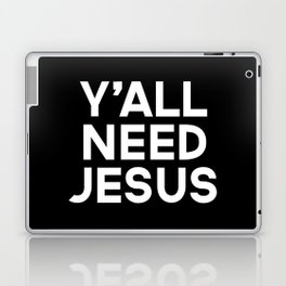 Y'all Need Jesus Funny Quote Laptop & iPad Skin